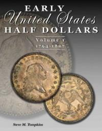 Early United States Half Dollars Vol. 1  / 1794-1807 - by Steve M. Tompkins